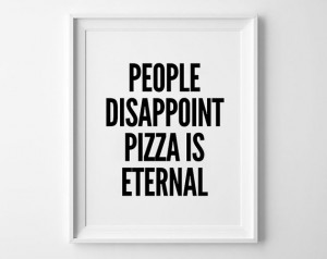 people-disappoint-pizza-is-eternal-print-dogtown-pizza