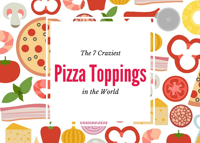7 Craziest Pizza Toppings In The World