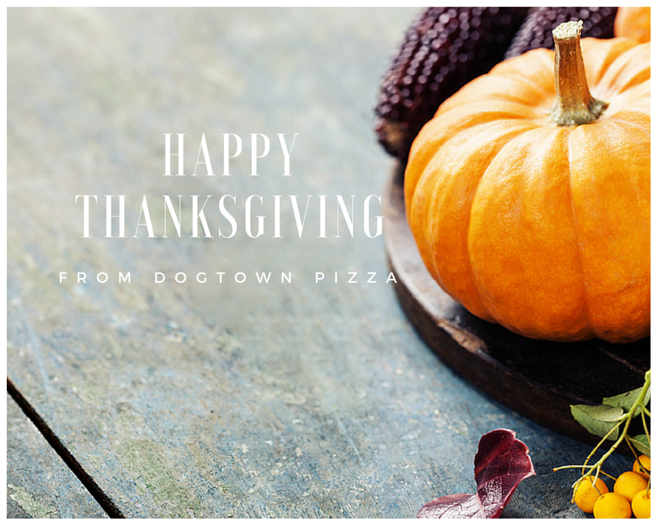 Happy Thanksgiving From Dogtown Pizza