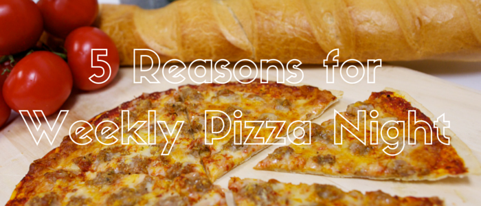 5 Reasons To Have A Weekly Pizza Night