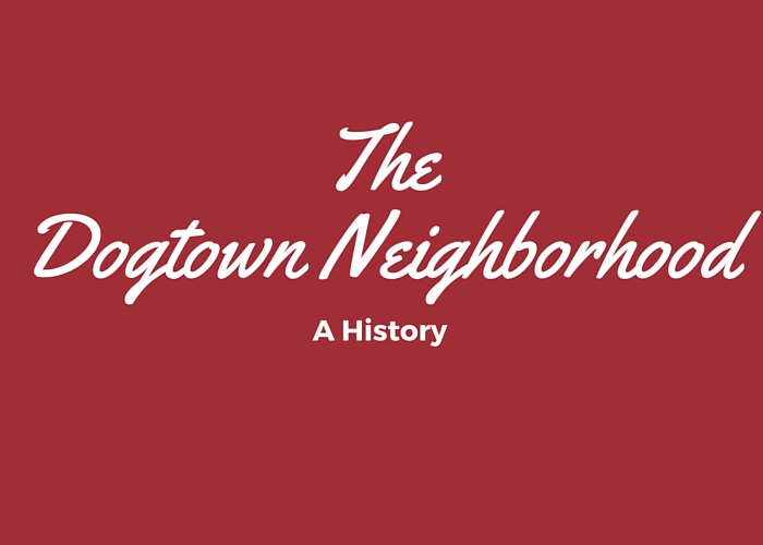 Dogtown Neighborhood History